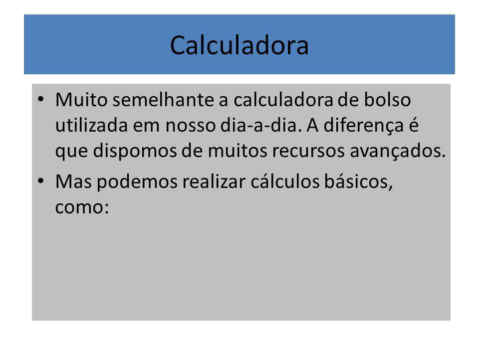 Calculadora Muito semelhante a calculadora de bolso utilizada em nosso dia-a-dia. A diferença é que dispomos de muitos recursos avançados. Mas podemos