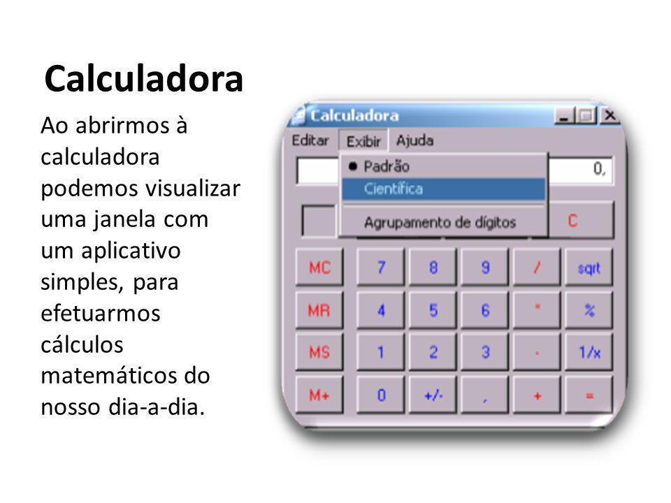Calculadora Ao abrirmos à calculadora podemos visualizar uma janela com um aplicativo simples, para efetuarmos cálculos matemáticos do nosso dia-a-dia