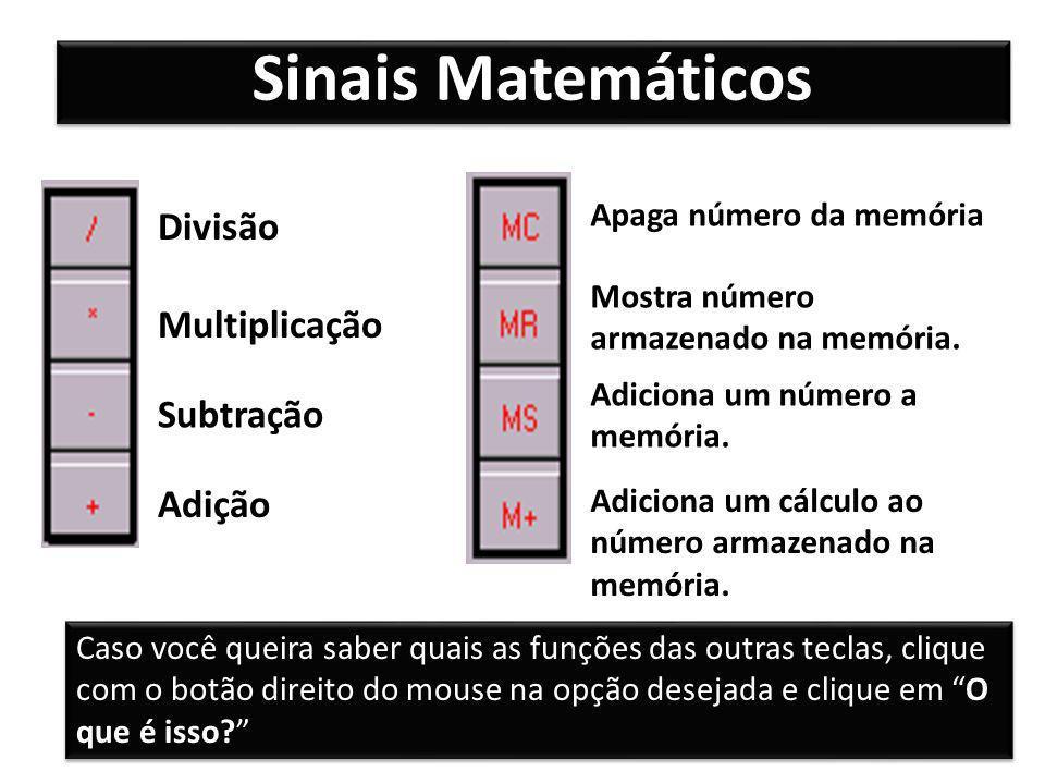 Sinais Matemáticos Divisão Multiplicação Subtração Adição Apaga número da memória Mostra número armazenado na memória. Adiciona um número a memória. A