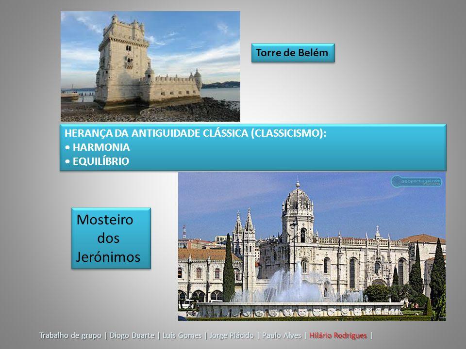 HERANÇA DA ANTIGUIDADE CLÁSSICA (CLASSICISMO): HARMONIA EQUILÍBRIO HERANÇA DA ANTIGUIDADE CLÁSSICA (CLASSICISMO): HARMONIA EQUILÍBRIO Torre de Belém M
