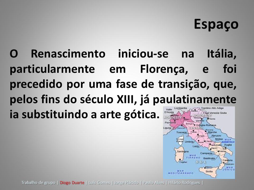 Espaço O Renascimento iniciou-se na Itália, particularmente em Florença, e foi precedido por uma fase de transição, que, pelos fins do século XIII, já
