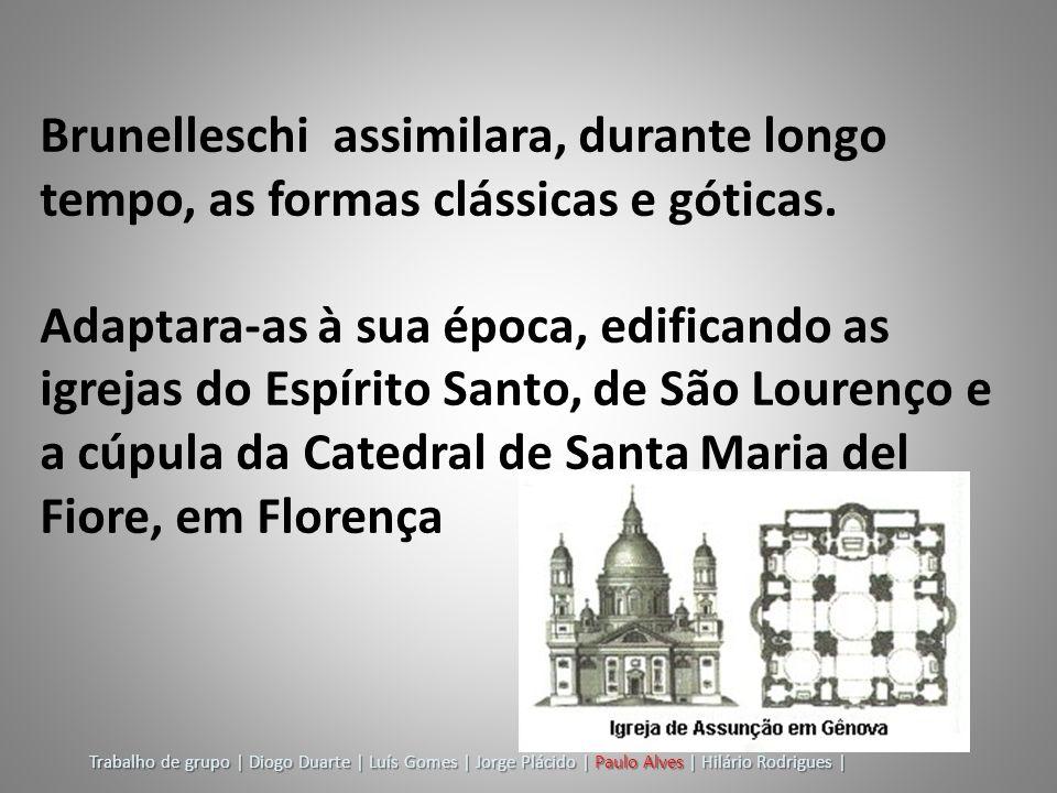 Brunelleschi assimilara, durante longo tempo, as formas clássicas e góticas. Adaptara-as à sua época, edificando as igrejas do Espírito Santo, de São