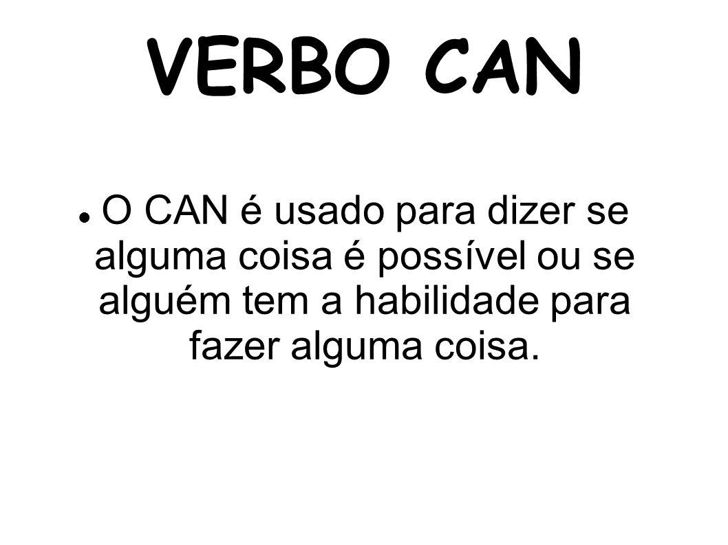 VERBO CAN O CAN é usado para dizer se alguma coisa é possível ou se alguém tem a habilidade para fazer alguma coisa.