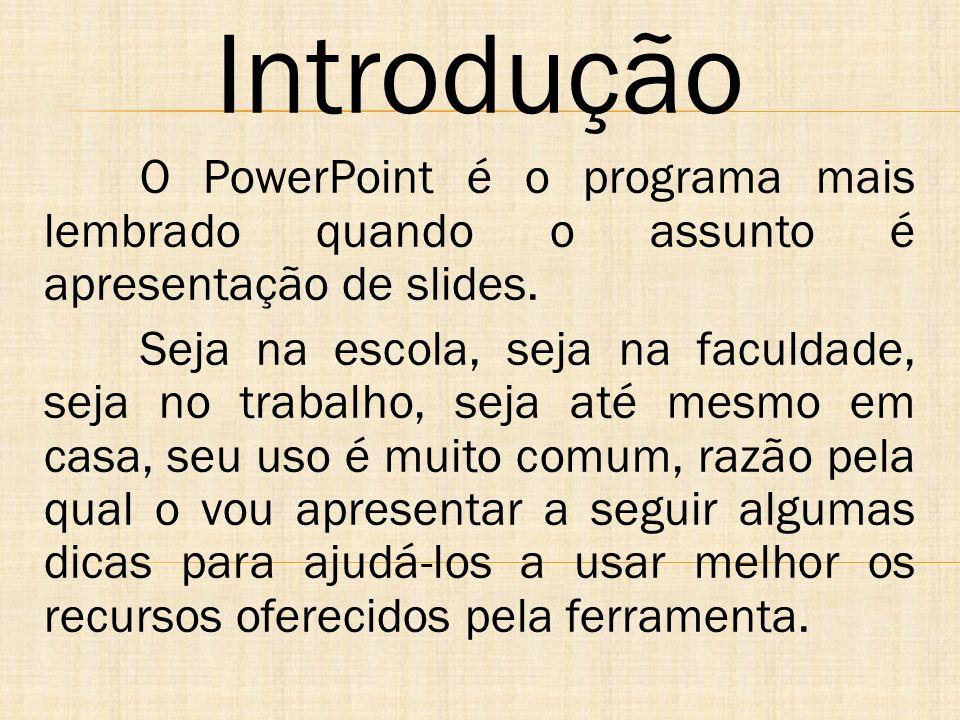 Introdução O PowerPoint é o programa mais lembrado quando o assunto é apresentação de slides. Seja na escola, seja na faculdade, seja no trabalho, sej