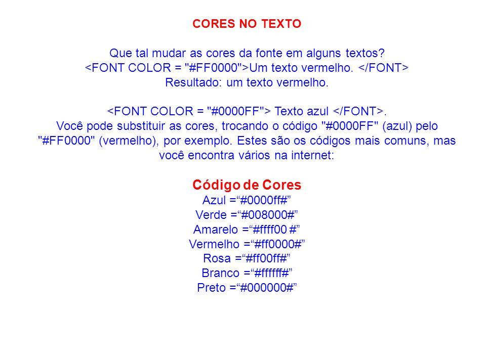CORES NO TEXTO Que tal mudar as cores da fonte em alguns textos? Um texto vermelho. Resultado: um texto vermelho. Texto azul. Você pode substituir as