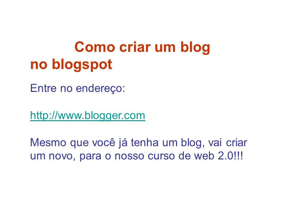 Como criar um blog no blogspot Entre no endereço: http://www.blogger.com Mesmo que você já tenha um blog, vai criar um novo, para o nosso curso de web