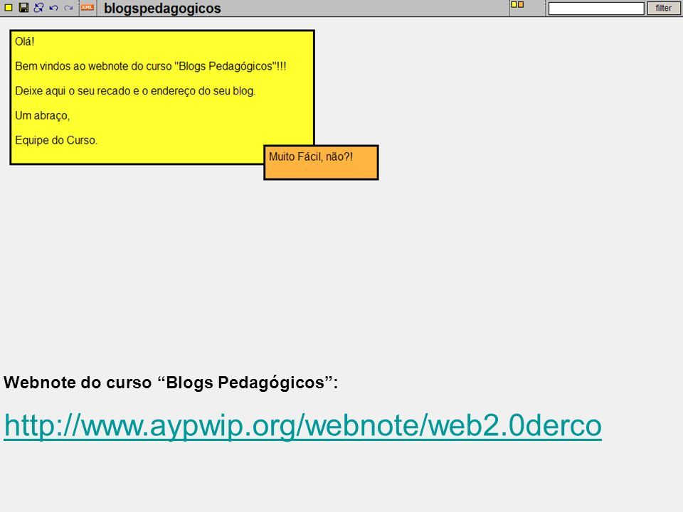 Webnote do curso Blogs Pedagógicos: http://www.aypwip.org/webnote/web2.0derco