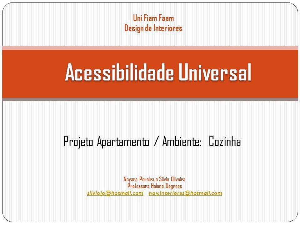 Uni Fiam Faam Design de Interiores Projeto Apartamento / Ambiente: Cozinha Nayara Pereira e Silvio Oliveira Professora Helena Degreas silviojo@hotmail.comsilviojo@hotmail.com nay.interiores@hotmail.comnay.interiores@hotmail.com