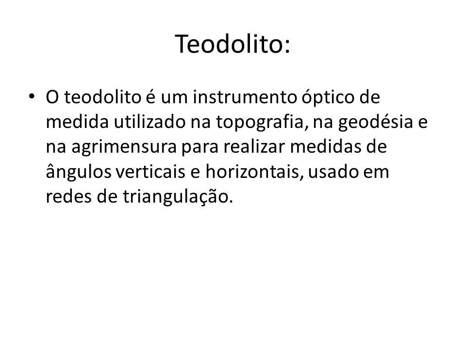 Teodolito: O teodolito é um instrumento óptico de medida utilizado na topografia, na geodésia e na agrimensura para realizar medidas de ângulos vertic