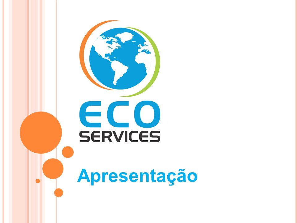 E CO S ERVICES A Eco Services está empenhada em fornecer a seus clientes a prestação de serviço de forma ecológica em diversos segmentos.