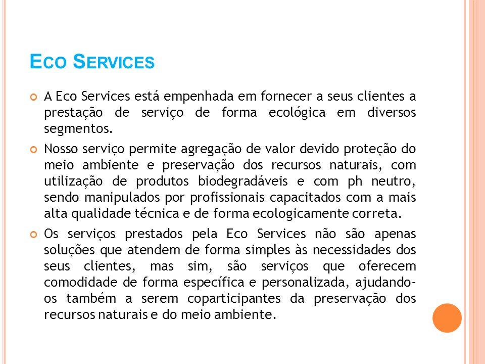 E CO S ERVICES A Eco Services está empenhada em fornecer a seus clientes a prestação de serviço de forma ecológica em diversos segmentos. Nosso serviç