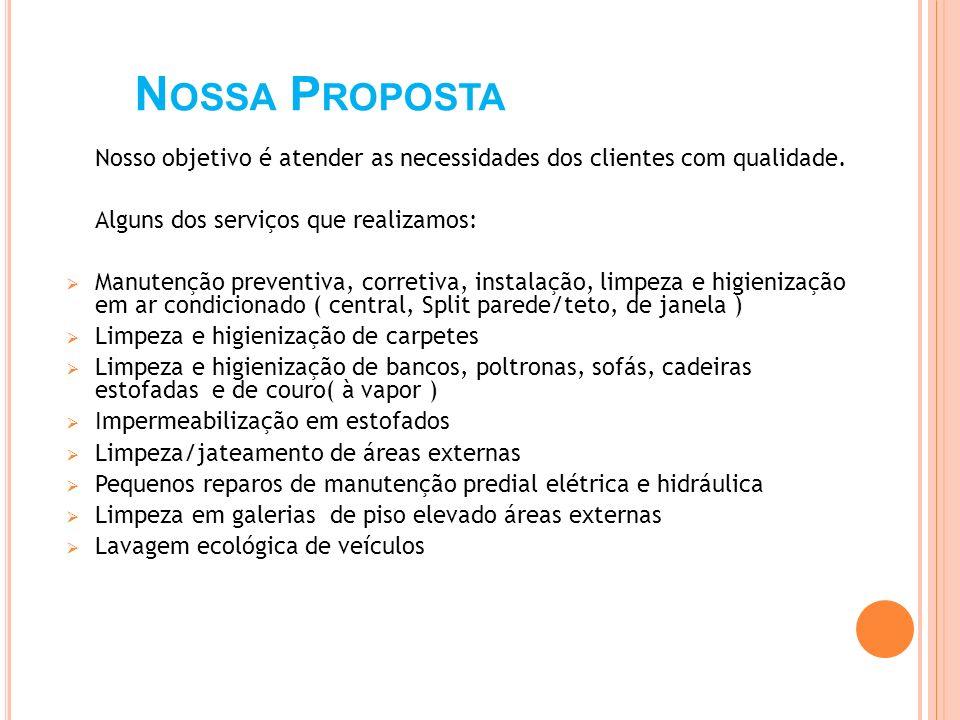 N OSSA P ROPOSTA Nosso objetivo é atender as necessidades dos clientes com qualidade. Alguns dos serviços que realizamos: Manutenção preventiva, corre