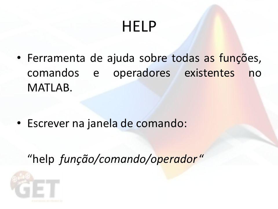 HELP Ferramenta de ajuda sobre todas as funções, comandos e operadores existentes no MATLAB.