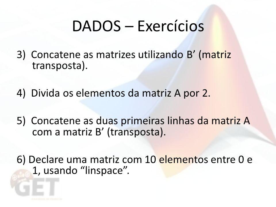 DADOS – Exercícios 3) Concatene as matrizes utilizando B (matriz transposta).