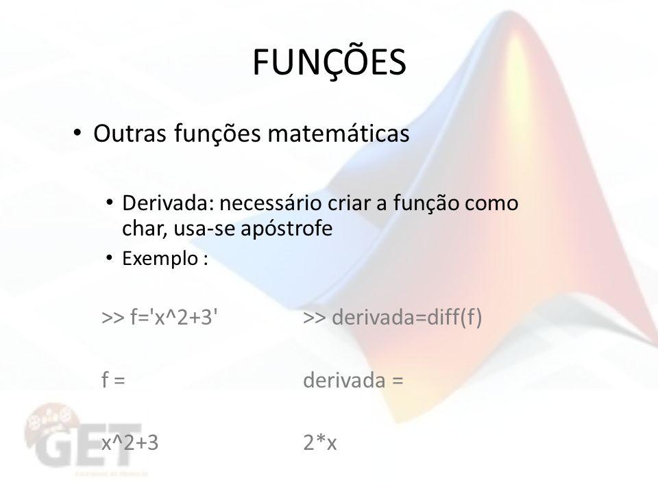 FUNÇÕES Outras funções matemáticas Derivada: necessário criar a função como char, usa-se apóstrofe Exemplo : >> f= x^2+3 >> derivada=diff(f) f =derivada = x^2+32*x
