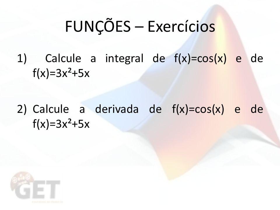FUNÇÕES – Exercícios 1) Calcule a integral de f(x)=cos(x) e de f(x)=3x²+5x 2)Calcule a derivada de f(x)=cos(x) e de f(x)=3x²+5x