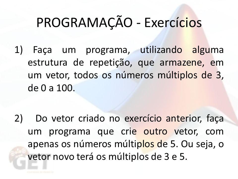 PROGRAMAÇÃO - Exercícios 1) Faça um programa, utilizando alguma estrutura de repetição, que armazene, em um vetor, todos os números múltiplos de 3, de 0 a 100.