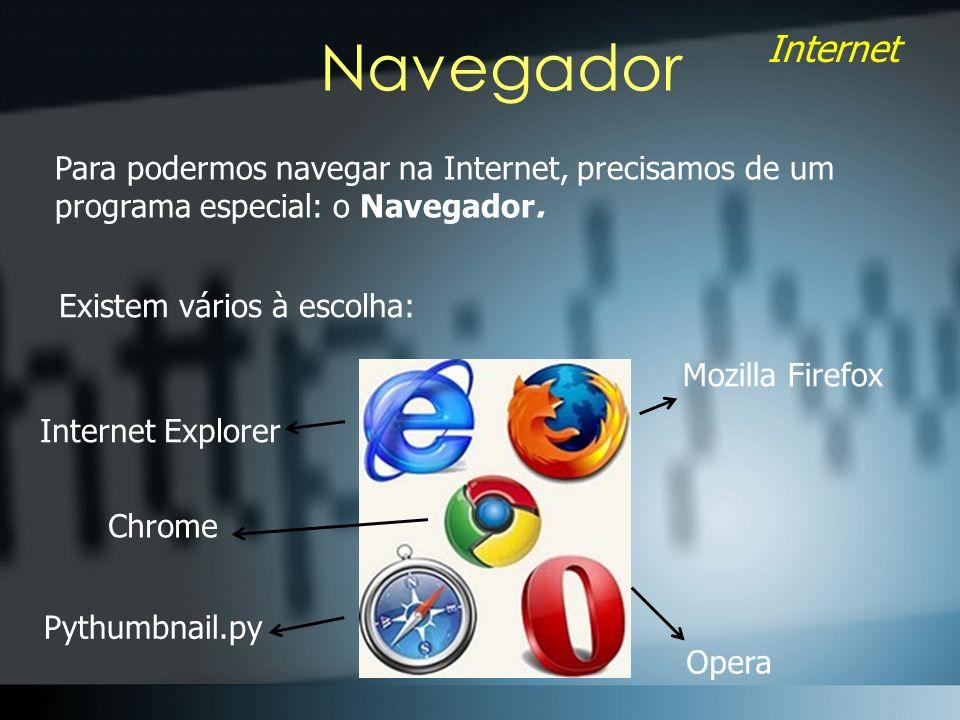 Internet Navegador Para podermos navegar na Internet, precisamos de um programa especial: o Navegador.