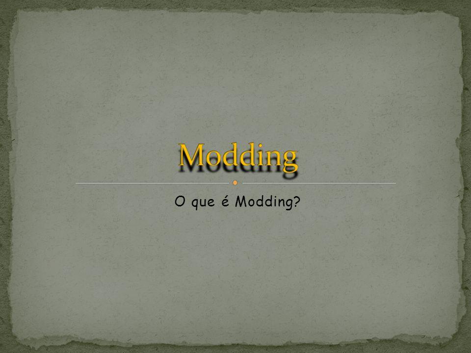 O que é Modding?