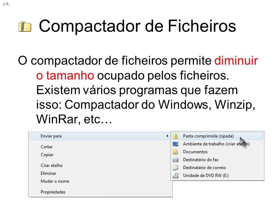 Compactador de Ficheiros O compactador de ficheiros permite diminuir o tamanho ocupado pelos ficheiros. Existem vários programas que fazem isso: Compa