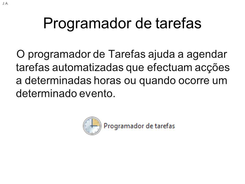 Programador de tarefas O programador de Tarefas ajuda a agendar tarefas automatizadas que efectuam acções a determinadas horas ou quando ocorre um det