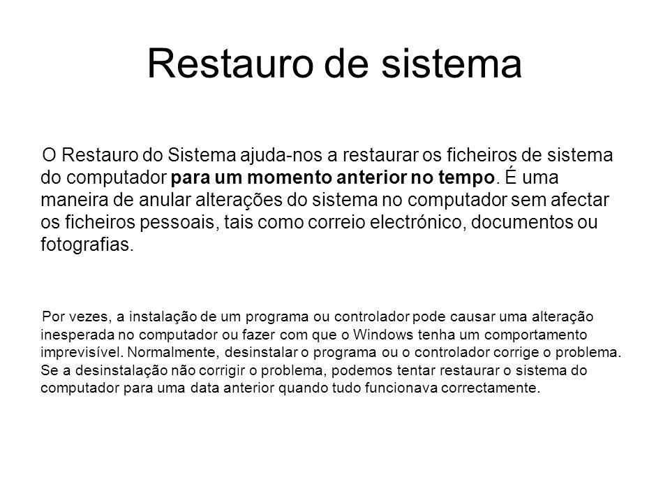 Restauro de sistema O Restauro do Sistema ajuda-nos a restaurar os ficheiros de sistema do computador para um momento anterior no tempo. É uma maneira