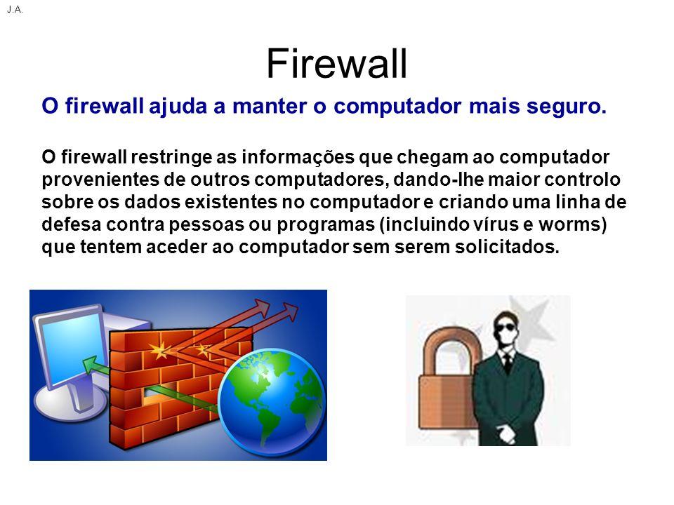 Firewall O firewall ajuda a manter o computador mais seguro. O firewall restringe as informações que chegam ao computador provenientes de outros compu