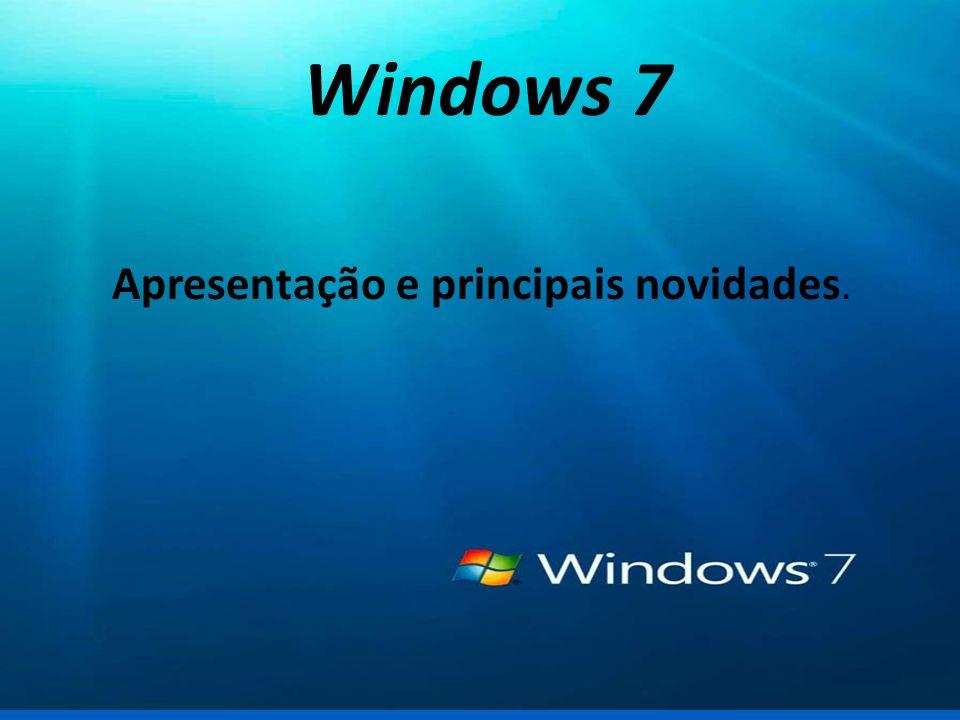 Principais Novidades do Windows 7 Melhorias no sistema (interface, desempenho, estabilidade, segurança, recursos e funcionalidades; Detecção de hardware aprimorada (nativa e através do windows update); Não vem mais com cliente de email embutido (necessário baixar o Windows Live Mail e adeus ao Outlook Express...); Oferecido em versões 64 e 32 bits;