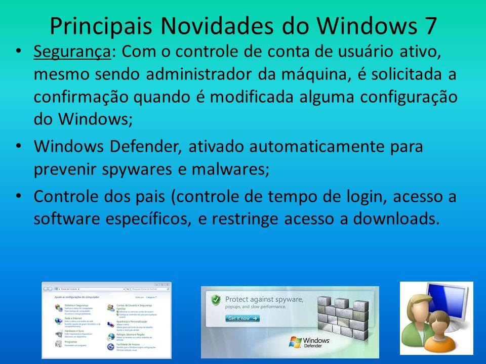 Principais Novidades do Windows 7 Segurança: Com o controle de conta de usuário ativo, mesmo sendo administrador da máquina, é solicitada a confirmaçã
