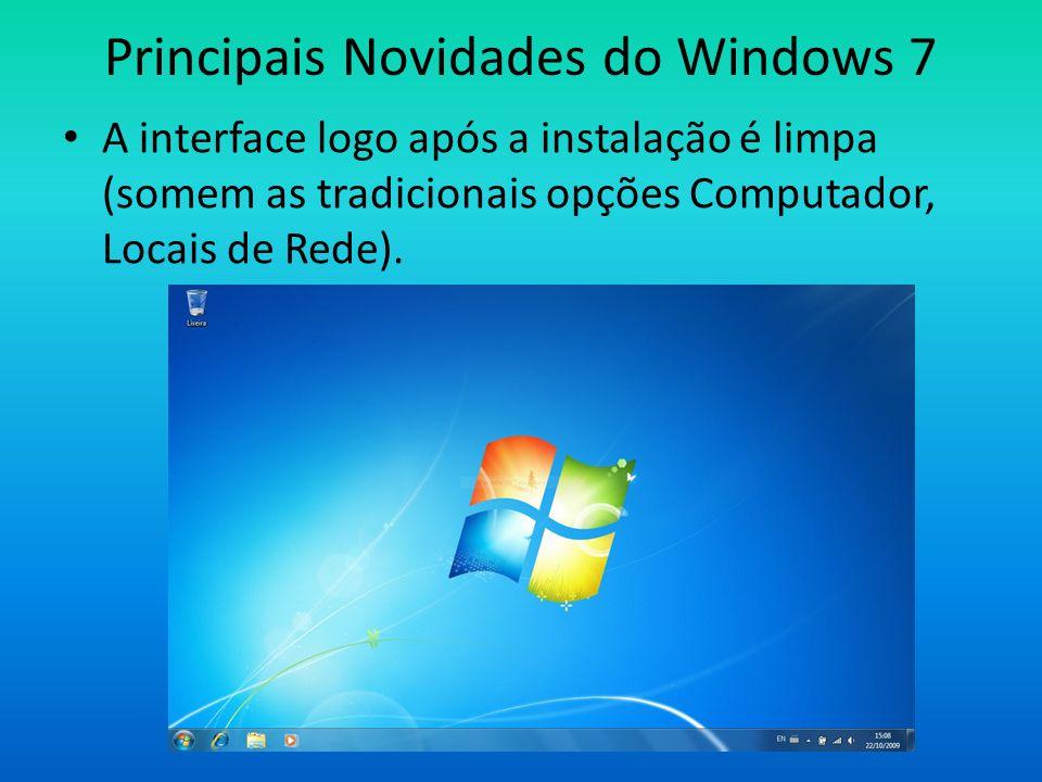 Principais Novidades do Windows 7 Ícones bem maiores em relação ao Vista; Gadgets (nome bonito para mini-programas) que podem ser adicionados na área de trabalho;