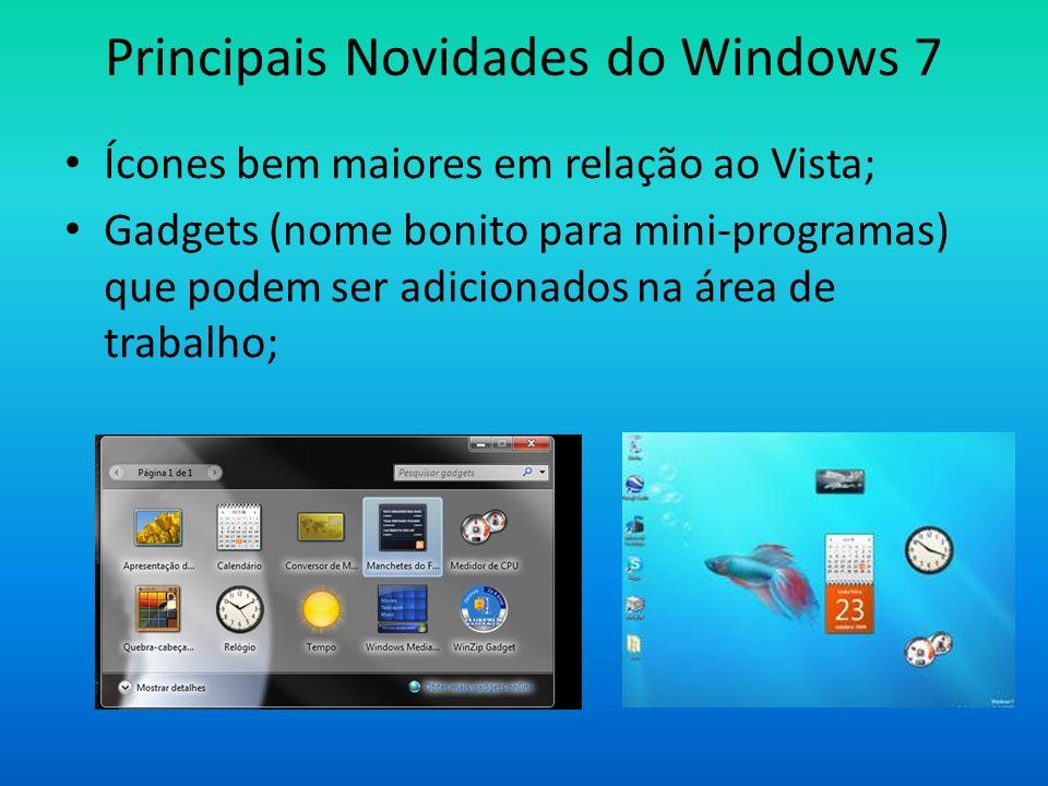 Principais Novidades do Windows 7 Ícones bem maiores em relação ao Vista; Gadgets (nome bonito para mini-programas) que podem ser adicionados na área
