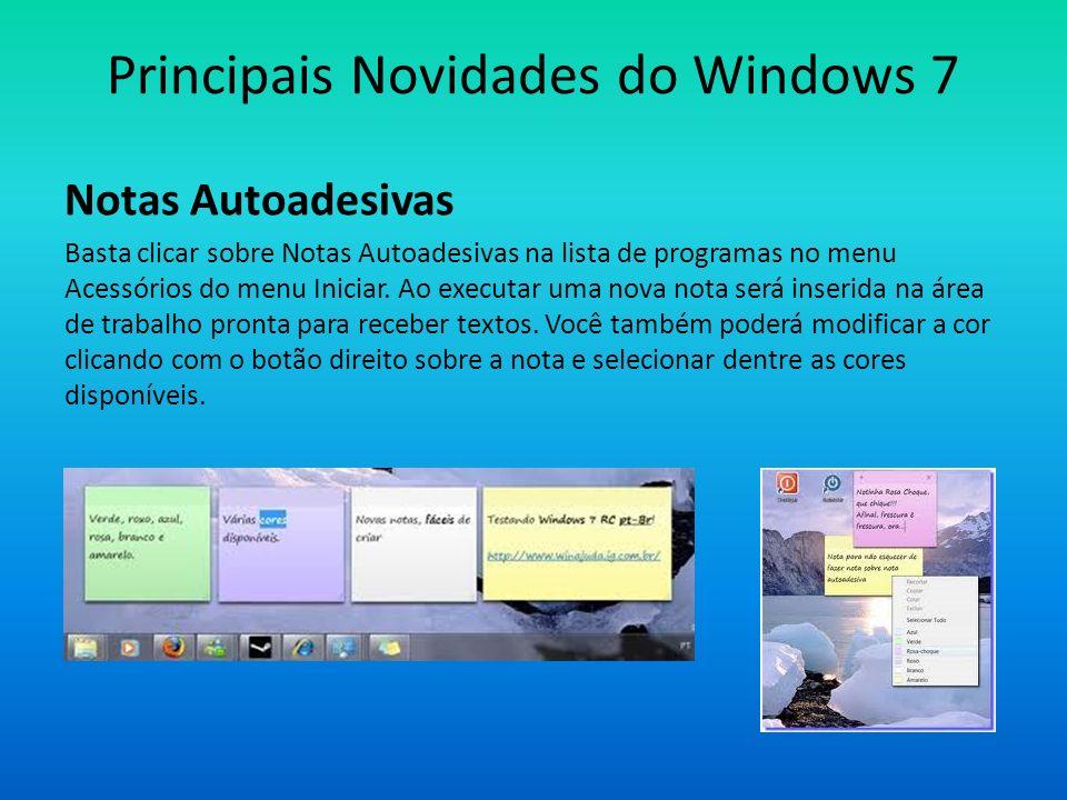 Principais Novidades do Windows 7 Opção do menu iniciar, fixar na Barra de Tarefas, para programas usados com mais frequencia, usando o botão direito do mouse.