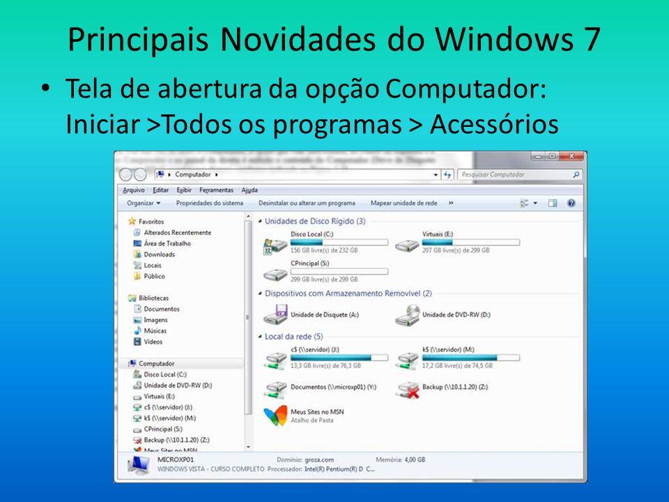 Principais Novidades do Windows 7 Tela de abertura da opção Computador: Iniciar >Todos os programas > Acessórios