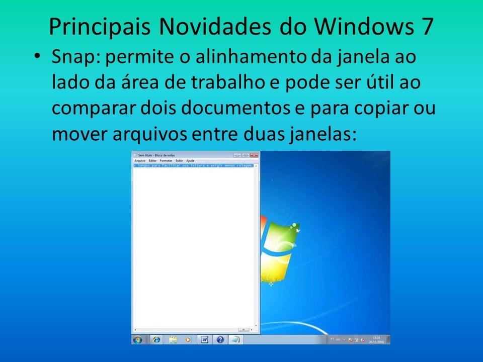 Principais Novidades do Windows 7 Shake: Minimiza rapidamente todas as janelas abertas, basta clicar na barra de título da janela que deseja manter aberta e sacudir (mover o mouse à direita e esquerda).