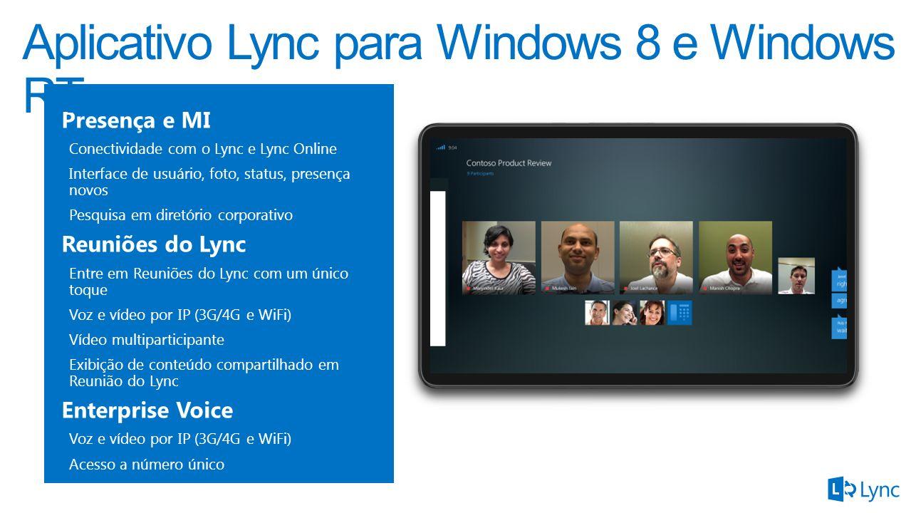 Presença e MI Conectividade com o Lync e Lync Online Interface de usuário, foto, status, presença novos Pesquisa em diretório corporativo Reuniões do Lync Entre em Reuniões do Lync com um único toque Voz e vídeo por IP (3G/4G e WiFi) Vídeo multiparticipante Exibição de conteúdo compartilhado em Reunião do Lync Enterprise Voice Voz e vídeo por IP (3G/4G e WiFi) Acesso a número único