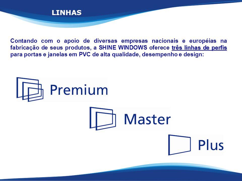 três linhas de perfis Contando com o apoio de diversas empresas nacionais e européias na fabricação de seus produtos, a SHINE WINDOWS oferece três lin