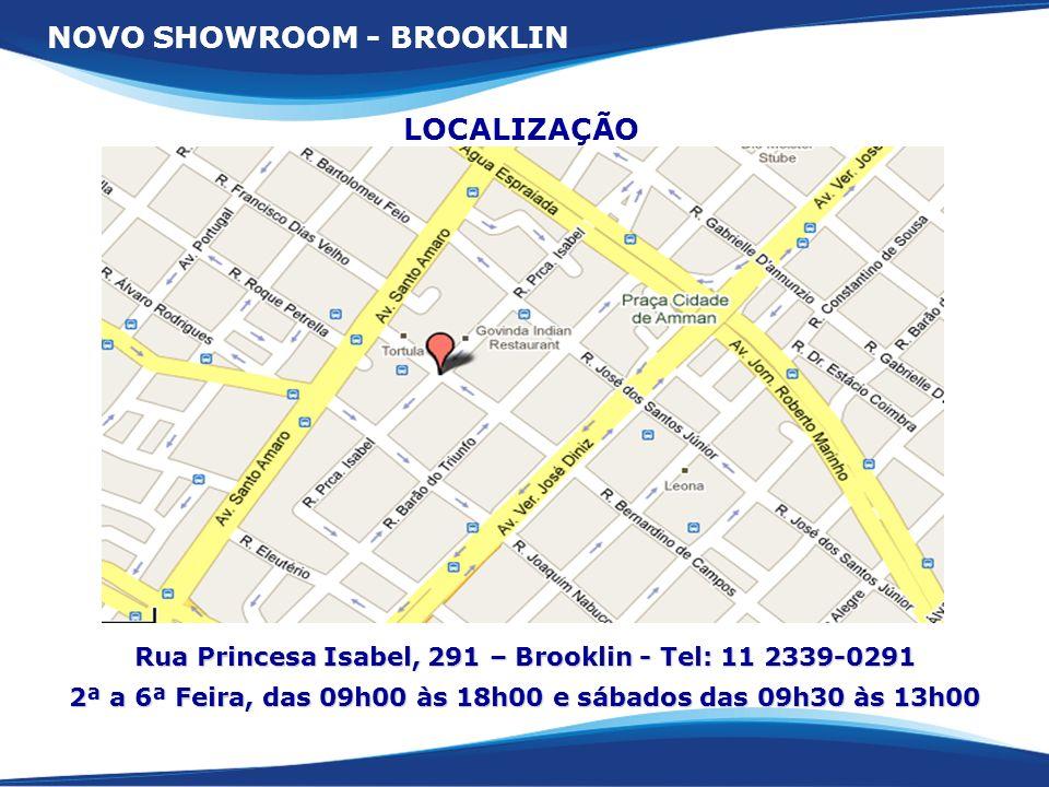 Rua Princesa Isabel, 291 – Brooklin - Tel: 11 2339-0291 2ª a 6ª Feira, das 09h00 às 18h00 e sábados das 09h30 às 13h00 NOVO SHOWROOM - BROOKLIN LOCALI