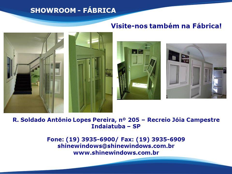 Visite-nos também na Fábrica! SHOWROOM - FÁBRICA R. Soldado Antônio Lopes Pereira, nº 205 – Recreio Jóia Campestre Indaiatuba – SP Fone: (19) 3935-690