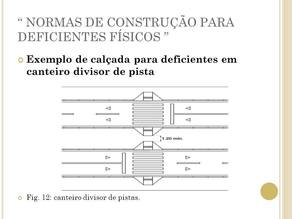 NORMAS DE CONSTRUÇÃO PARA DEFICIENTES FÍSICOS Exemplo de calçada para deficientes em canteiro divisor de pista Fig. 12: canteiro divisor de pistas.