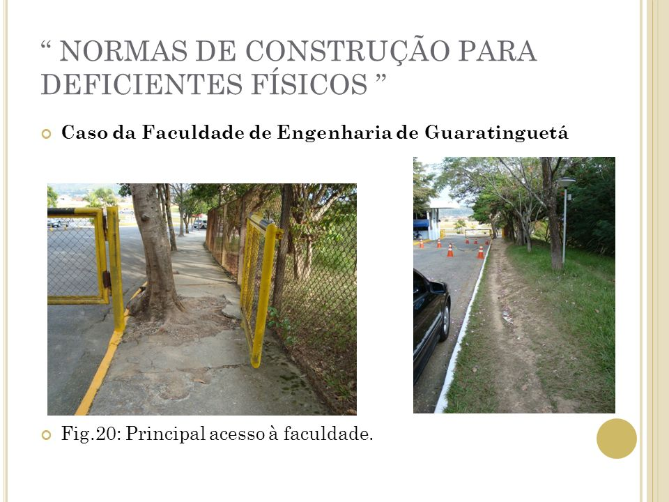NORMAS DE CONSTRUÇÃO PARA DEFICIENTES FÍSICOS Caso da Faculdade de Engenharia de Guaratinguetá Fig.20: Principal acesso à faculdade.