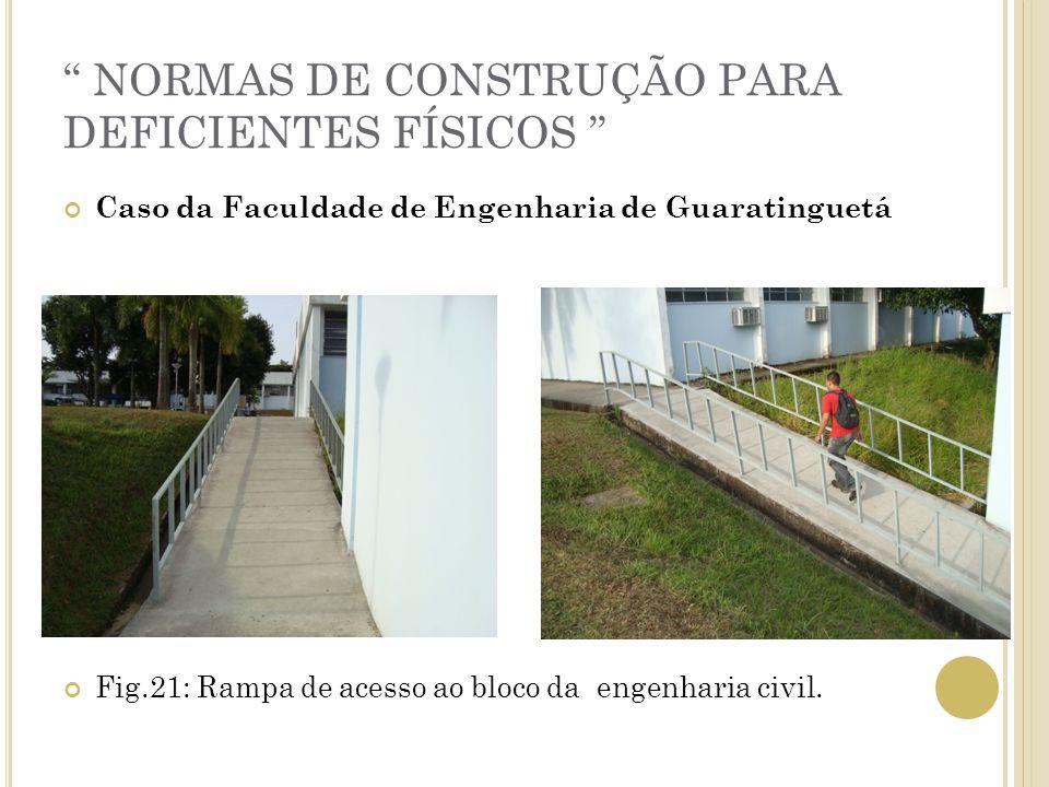 NORMAS DE CONSTRUÇÃO PARA DEFICIENTES FÍSICOS Caso da Faculdade de Engenharia de Guaratinguetá Fig.21: Rampa de acesso ao bloco da engenharia civil.