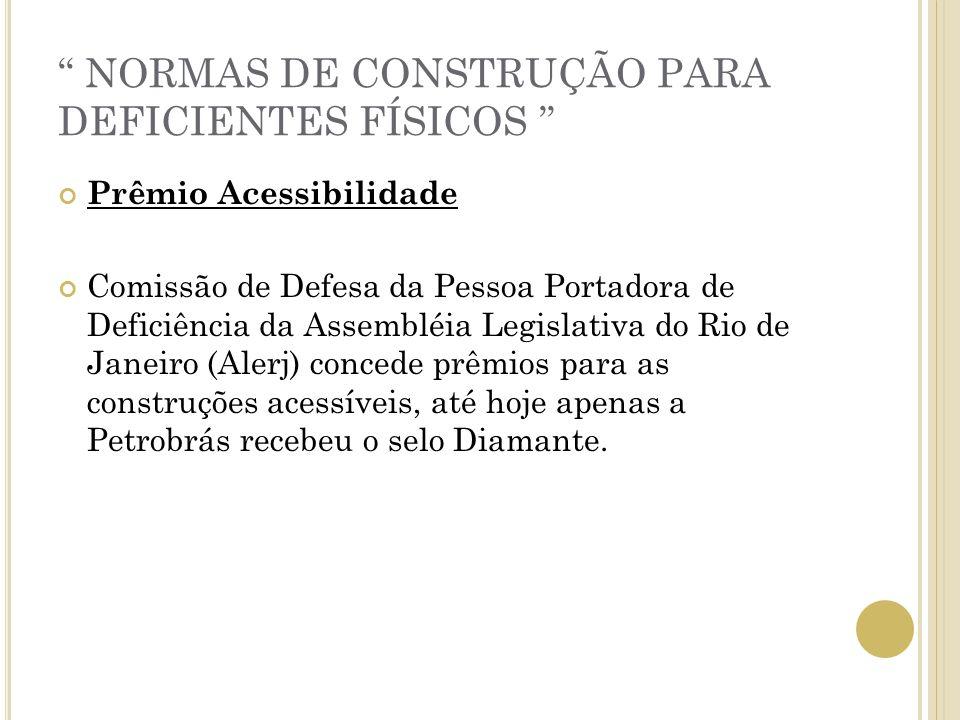 NORMAS DE CONSTRUÇÃO PARA DEFICIENTES FÍSICOS Prêmio Acessibilidade Comissão de Defesa da Pessoa Portadora de Deficiência da Assembléia Legislativa do