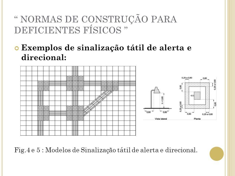 NORMAS DE CONSTRUÇÃO PARA DEFICIENTES FÍSICOS Exemplos de sinalização tátil de alerta e direcional: Fig.4 e 5 : Modelos de Sinalização tátil de alerta