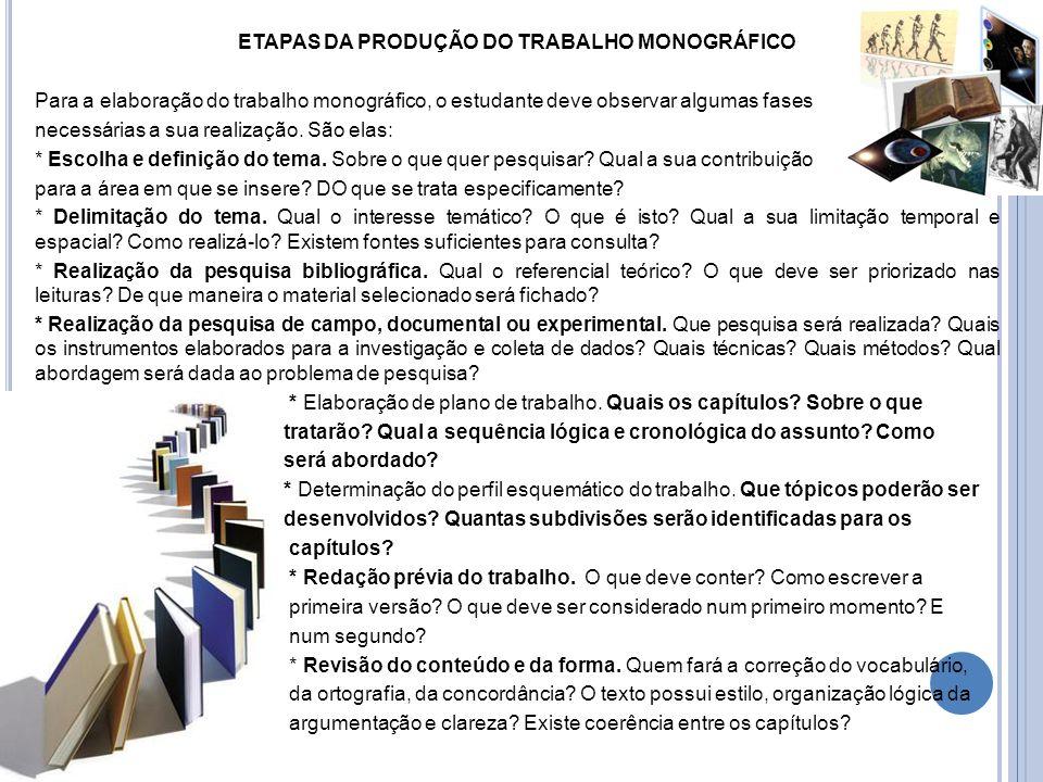 ETAPAS DA PRODUÇÃO DO TRABALHO MONOGRÁFICO Para a elaboração do trabalho monográfico, o estudante deve observar algumas fases necessárias a sua realiz