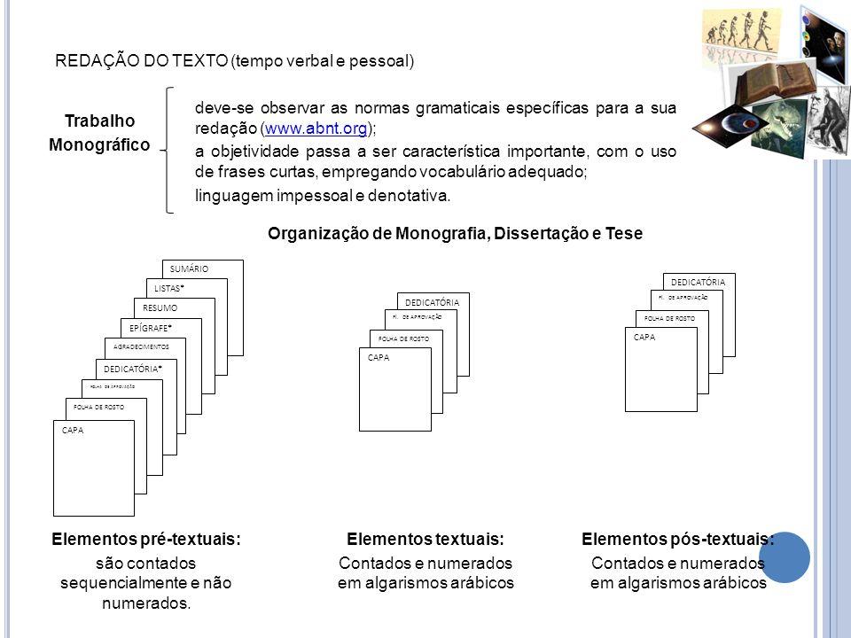 REDAÇÃO DO TEXTO (tempo verbal e pessoal) deve-se observar as normas gramaticais específicas para a sua redação (www.abnt.org);www.abnt.org a objetivi