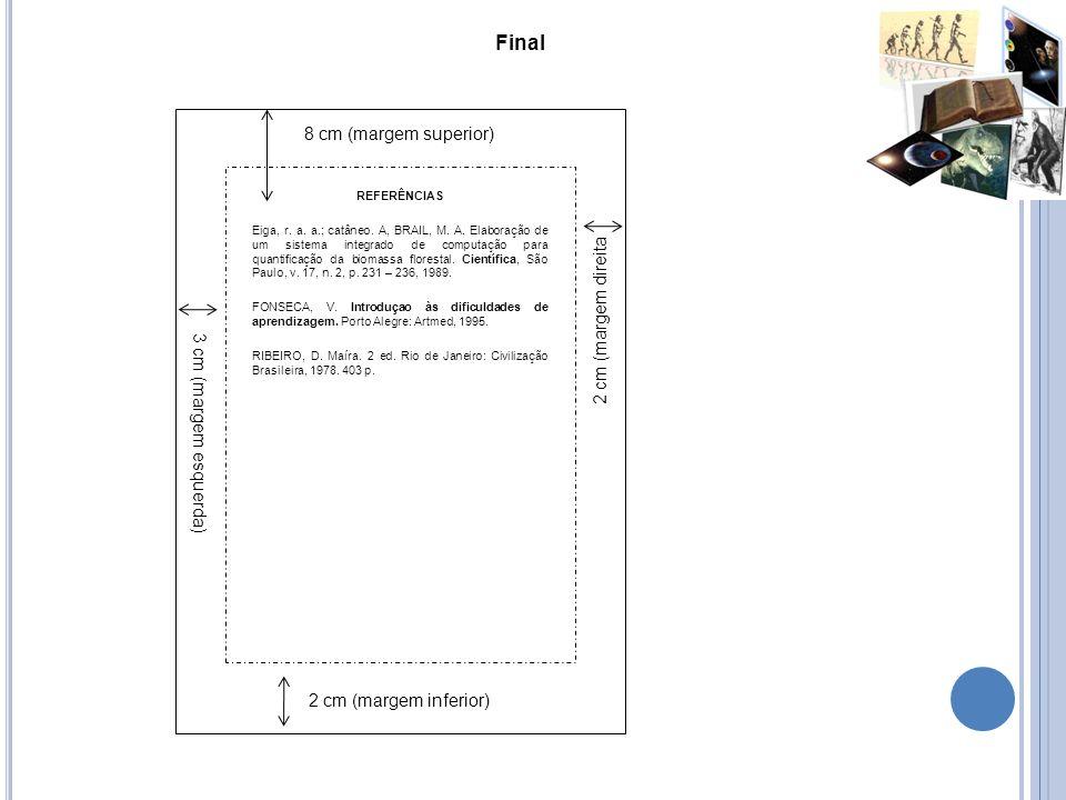 Final 8 cm (margem superior) 3 cm (margem esquerda) 2 cm (margem direita 2 cm (margem inferior) REFERÊNCIAS Eiga, r. a. a.; catâneo. A, BRAIL, M. A. E