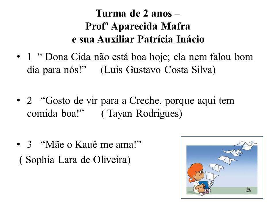 Turma de 2 anos – Profª Aparecida Mafra e sua Auxiliar Patrícia Inácio 1 Dona Cida não está boa hoje; ela nem falou bom dia para nós! (Luis Gustavo Co