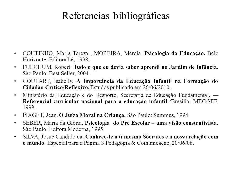 Referencias bibliográficas COUTINHO, Maria Tereza, MOREIRA, Mércia. Psicologia da Educação. Belo Horizonte: Editora Lê, 1998. FULGHUM, Robert. Tudo o
