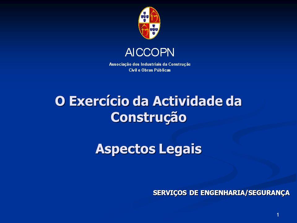 1 O Exercício da Actividade da Construção Aspectos Legais SERVIÇOS DE ENGENHARIA/SEGURANÇA