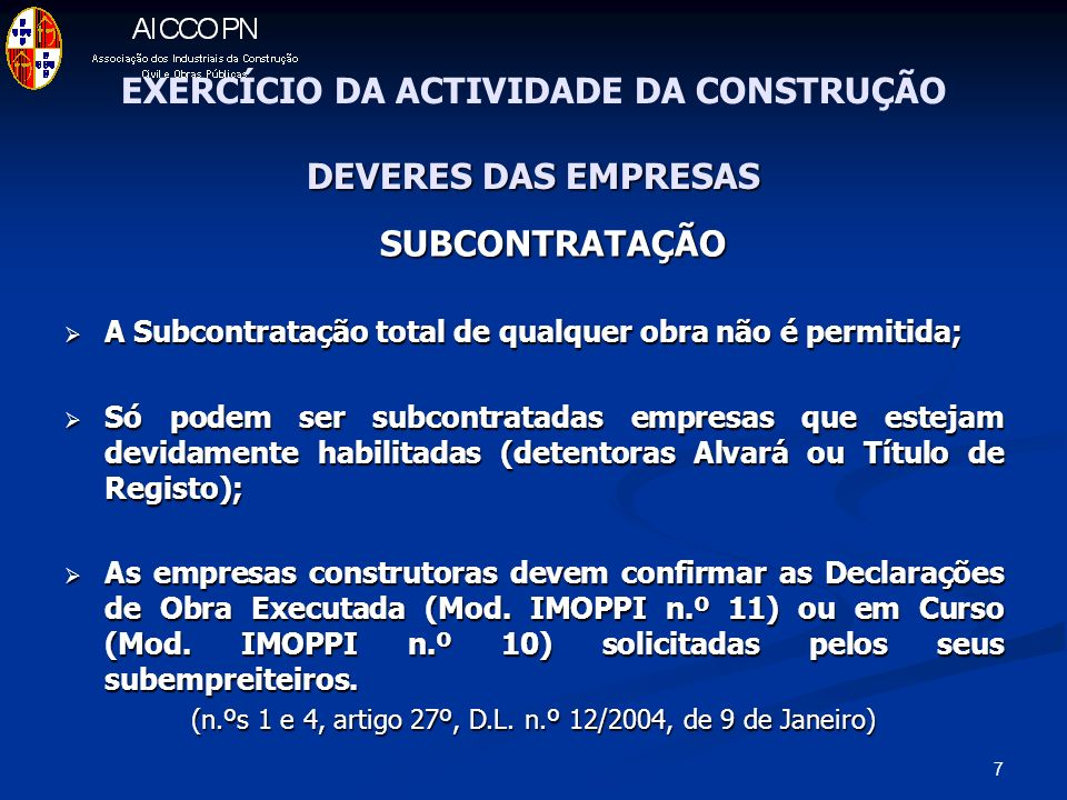 7 DEVERES DAS EMPRESAS EXERCÍCIO DA ACTIVIDADE DA CONSTRUÇÃO DEVERES DAS EMPRESAS SUBCONTRATAÇÃO A Subcontratação total de qualquer obra não é permiti
